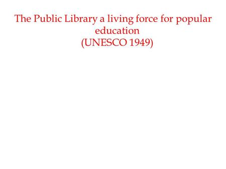 The Public Library a living force for popular education (UNESCO 1949)