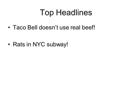 Top Headlines Taco Bell doesn't use real beef! Rats in NYC subway!