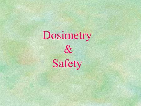 Dosimetry & Safety. Activity The term 'Activity' of a source describes the (in)stability of the atoms within a substance. One atom decaying per second.