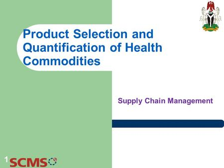 Product Selection and Quantification of Health Commodities Supply Chain Management 1.