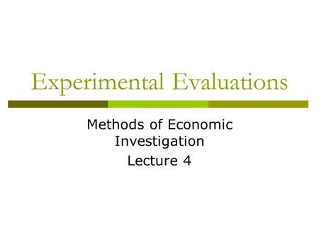 Experimental Evaluations Methods of Economic Investigation Lecture 4.