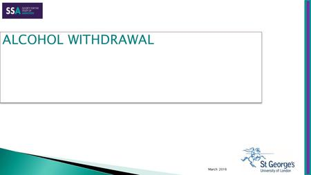 March 2016 ALCOHOL WITHDRAWAL.  Recognition of alcohol withdrawal symptoms  Ensuring appropriate treatment so that complications are prevented  Describing.
