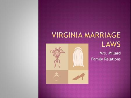Mrs. Millard Family Relations.  Bride and groom both have to be 16, except in the case of pregnancy, verified by a doctor's certificate  Legal guardian,
