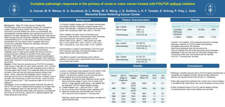 Complete pathologic responses in the primary of rectal or colon cancer treated with FOLFOX without radiation A. Cercek, M. R. Weiser, K. A. Goodman, D.