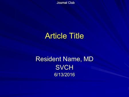 Article Title Resident Name, MD SVCH6/13/2016 <strong>Journal</strong> <strong>Club</strong>.