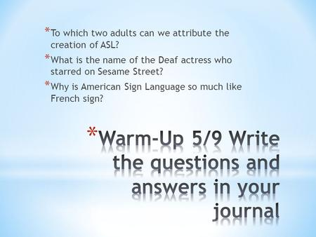 * To which two adults can we attribute the creation of ASL? * What is the name of the Deaf actress who starred on Sesame Street? * Why is American Sign.