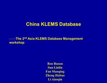 China KLEMS Database —— The 2 nd Asia KLEMS Database Management workshop Ren Ruoen Sun Linlin Fan Maoqing Zheng Haitao Li xiaoqin.