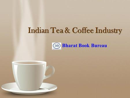 Powerpoint Templates Page 1 Powerpoint Templates Indian Tea & Coffee Industry Indian Tea & Coffee Industry Bharat Book Bureau.