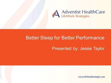 Better Sleep for Better Performance Presented by: Jessie Taylor.