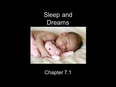 Sleep and Dreams Chapter 7.1. What do we know about sleep? 1.People can learn to sleep for just a few hours a night and still function well. 2.Everyone.