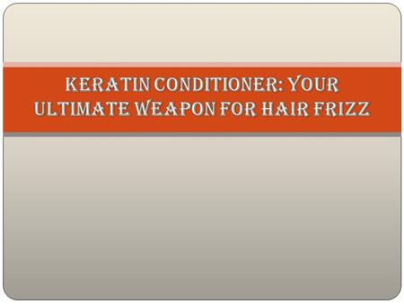If you are fighting hair frizz…if your hair is showing its wilder side…if you are fed up of everyday tussle with your stubborn tresses…you need a keratin.