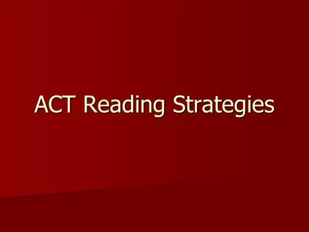 ACT Reading Strategies. Before the testing day Get a GOOD NIGHT'S SLEEP! Get a GOOD NIGHT'S SLEEP! *You are paying for this test AND it could earn you.