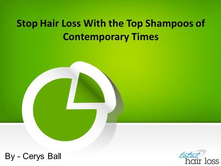 Stop Hair Loss With the Top Shampoos of Contemporary Times By - Cerys Ball.