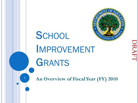 S CHOOL I MPROVEMENT G RANTS An Overview of Fiscal Year (FY) 2010 1 DRAFT.