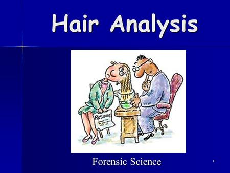 1 Hair Analysis Forensic Science. 2 Hair Analysis Human hair is one of the most frequently found pieces of physical evidence located at the scene of a.