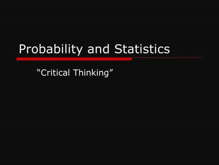 "Probability and Statistics ""Critical Thinking"". Flawed statistics  Statistics are often misused and flawed either because of: (1) Evil intent on the."