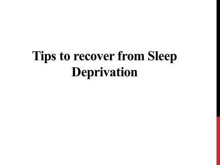 Tips to recover from Sleep Deprivation. Sleep deprivation, is the condition of not having the sufficient amount of sleep. This happens due to various.
