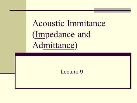 Acoustic Immitance (Impedance and Admittance)