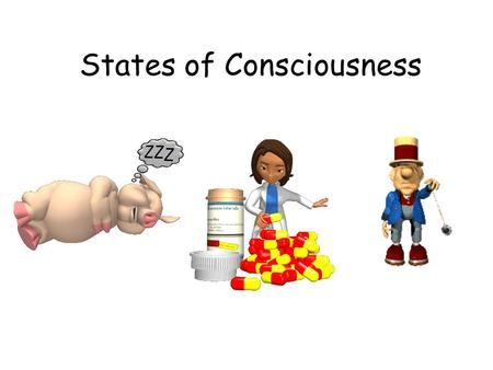 States of Consciousness. Consciousness – the awareness of ourselves and our environment – Ex: Altered States – unaware of ourselves and our environment.