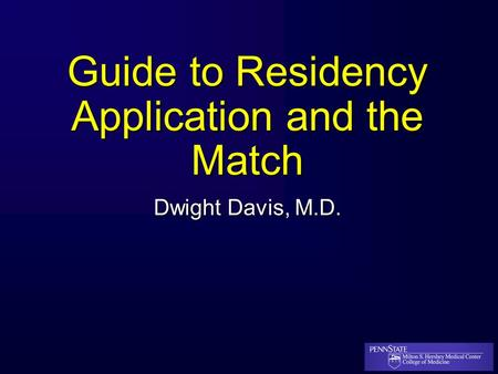 Guide to Residency Application and the Match Dwight Davis, M.D.