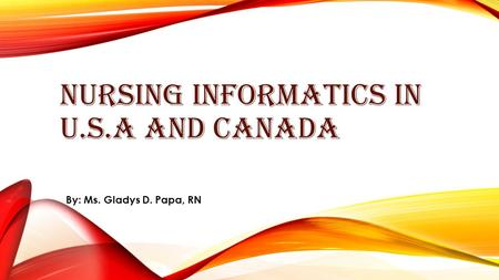 NURSING INFORMATICS IN U.S.A AND CANADA By: Ms. Gladys D. Papa, RN.