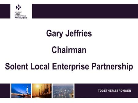 Gary Jeffries Chairman Solent Local Enterprise Partnership.