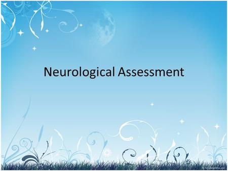 Neurological Assessment. Neurological System The nervous system consists of the central nervous system (CNS), the peripheral nervous system, and the autonomic.