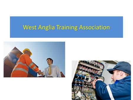 West Anglia Training Association. GROUP TRAINING ASSOCIATIONS Established during 1960s/70s as employer training companies created by member companies.