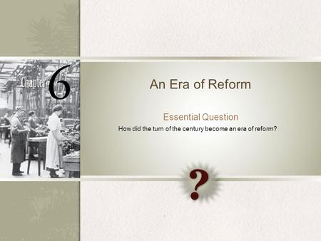An Era of Reform Essential Question How did the turn of the century become an era of reform?