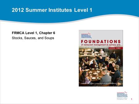 1 FRMCA Level 1, Chapter 6 Stocks, Sauces, and Soups 2012 Summer Institutes Level 1.