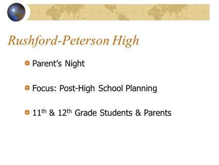 Rushford-Peterson High Parent's Night Focus: Post-High School Planning 11 th & 12 th Grade Students & Parents.