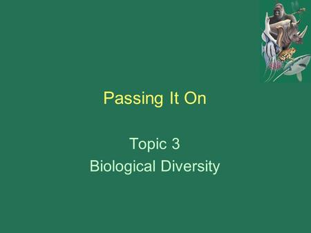 Passing It On Topic 3 Biological Diversity. Passing It On Heritable: a genetic characteristic that can be passed on from parent to offspring. Reproductive.