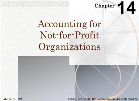 Chapter 14 Accounting for Not-for-Profit Organizations McGraw-Hill © 2003 The McGraw-Hill Companies, Inc. All rights reserved.