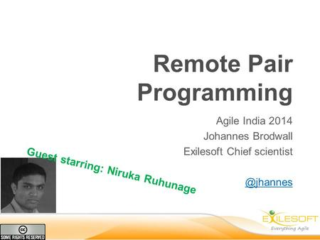 Remote Pair Programming Agile India 2014 Johannes Brodwall Exilesoft Chief Guest starring: Niruka Ruhunage.