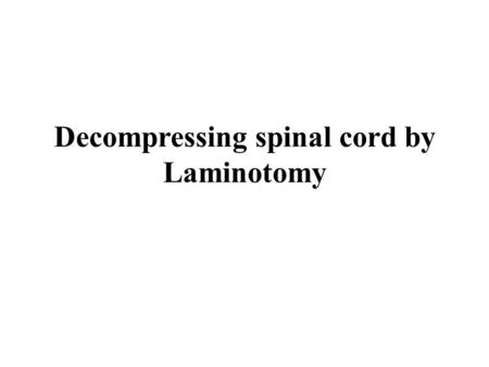 Decompressing spinal cord by Laminotomy. Laminotomy is a surgical procedure that helps in decompressing the spinal cord and spinal nerves emerging from.