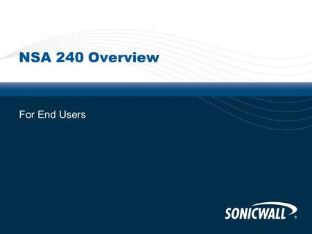 NSA 240 Overview For End Users. 2 New Challenges To Solve  Threats Are Increasing  Web 2.0 & SaaS  Impacts to servers, users & networks  Threats go.