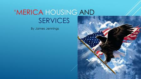 'MERICA HOUSING AND SERVICES By James Jennings. PROBLEM  On and off-campus quality housing at affordable costs  Students transitioning away from parents.