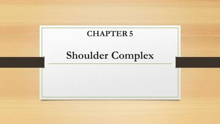 CHAPTER 5 Shoulder Complex. Review Degrees of freedom - # of planes in which joint moves Closed packed vs. loose packed position Closed packed Maximum.
