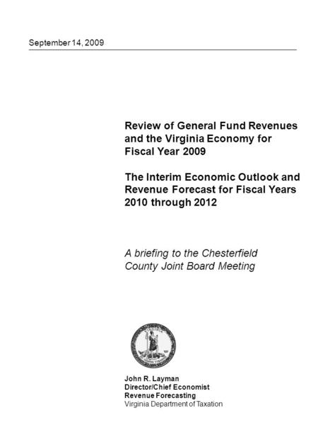 September 14, 2009 Review of General Fund Revenues and the Virginia Economy for Fiscal Year 2009 The Interim Economic Outlook and Revenue Forecast for.