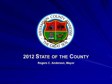 Rogers C. Anderson, Mayor 2012 S TATE OF THE C OUNTY.