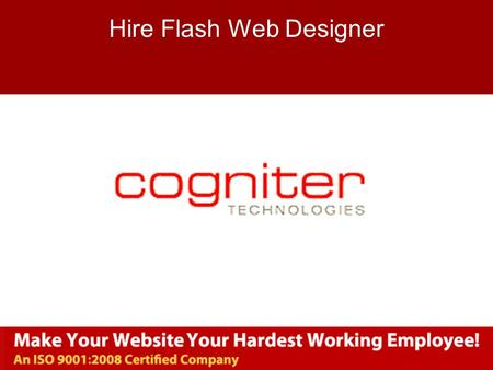 Www.cogniter.com Hire Flash Web Designer. www.cogniter.com Flash Web Designing  Flash is the most powerful software to build slideshows in interactive.