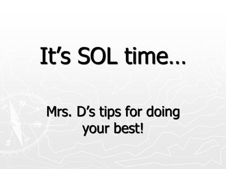 It's SOL time… Mrs. D's tips for doing your best!.