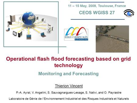 Operational flash flood forecasting based on grid technology Monitoring and Forecasting Thierion Vincent P.-A. Ayral, V. Angelini, S. Sauvagnargues-Lesage,