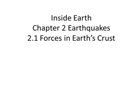 Inside Earth Chapter 2 Earthquakes 2.1 Forces in Earth's Crust.