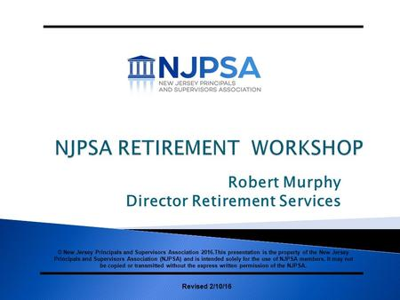 Robert Murphy Director Retirement Services Revised 2/10/16 © New Jersey Principals and Supervisors Association 2016.This presentation is the property of.