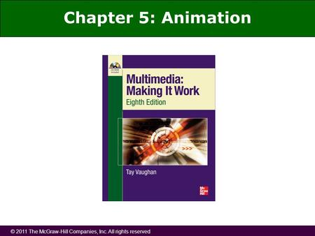 © 2011 The McGraw-Hill Companies, Inc. All rights reserved Chapter 5: Animation.