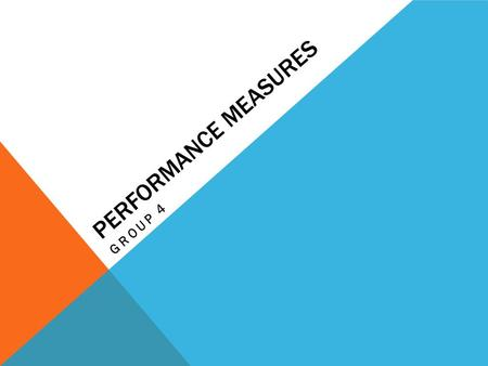 PERFORMANCE MEASURES GROUP 4. DEFINITION PERFORMANCE MEASURES. These are regular measurements of outcomes and results which generates reliable data on.
