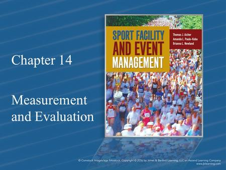 Chapter 14 Measurement and Evaluation. Chapter Objectives 1.Explain the importance of continuous measurement and evaluation of facility and event organizations.