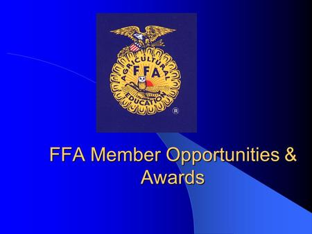 FFA Member Opportunities & Awards. FFA Award Programs Are real life tests of what you learn in the classroom. They are designed to increase your self.