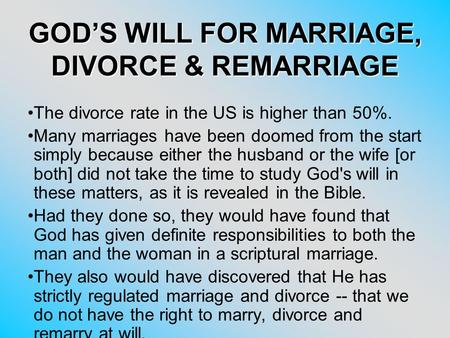 GOD'S WILL FOR MARRIAGE, DIVORCE & REMARRIAGE The divorce rate in the US is higher than 50%. Many marriages have been doomed from the start simply because.